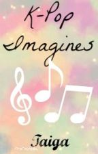 All K-Pop Imagines by SelbyFisher