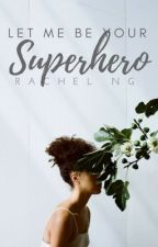 Let me be your Superhero [ON HOLD] by rachienyc