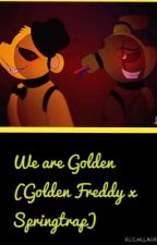We Are Golden (Golden Freddy x Springtrap) by SomeoneOnHere