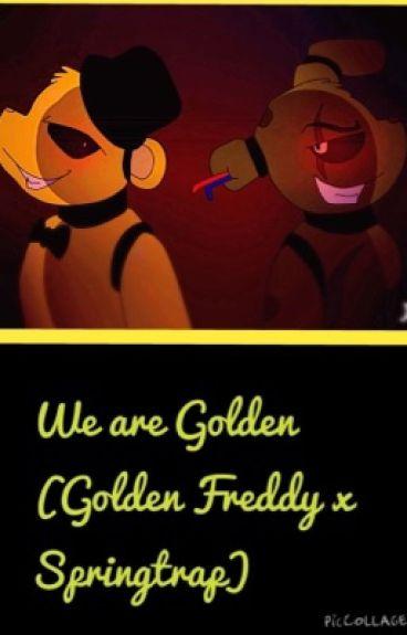 We Are Golden (Golden Freddy x Springtrap)