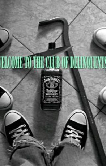 Welcome To The Club of Delinquents!