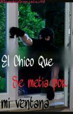 El Chico Que Se Metia Por Mi Ventana by SarahiiGonzalez05