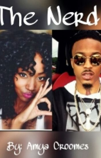 The Nerd(August Alsina Fanfic)