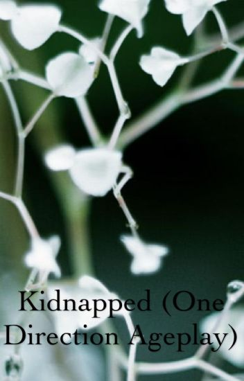 Kidnapped (One Direction Ageplay)