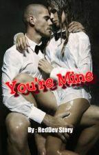You're Mine by RedDevRd
