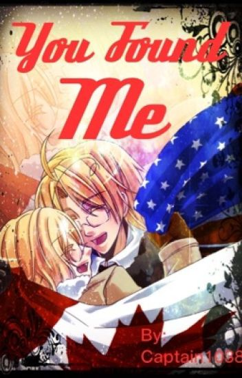 You Found Me (A Hetalia AmeCan Love Story) -FINISHED-