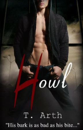 Howl [FIRST CHAPTER PREVIEW] by T-Arth