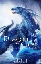DragonCurse | DragonChild Chronicles Book 1 by isabelle_h