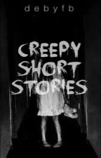 Creepy Short Stories by debyfb