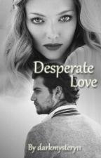 Desperate Love by darkmystery11