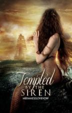 Tempted by the Siren DO NOT READ UNDER HEAVY CONSTRUCTION WITH EVERYTHING by Mermaid2lovenow