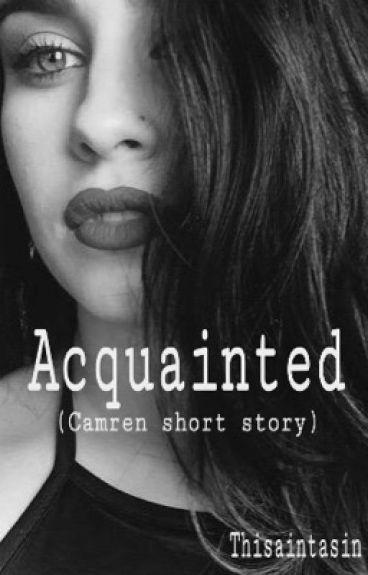 Acquainted (Camren)