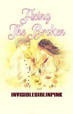 Fixing The Broken (COMPLETED) by invisiblegirlinpink