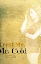 Trust Me,Mr. Cold by kittyseung