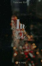 In Your Side | Completed by Vanisa_28