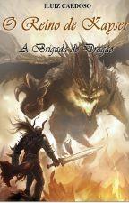 O Reino de Kayser - A Brigada do Dragão by lLuizCardoso