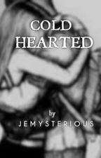 Cold Hearted by Jemysterious
