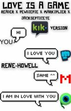 Love Is A Game (Reader x PewDiePie x Markiplier x Jacksepticeye) *KIK VERSION* by castielfalls