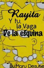 Rayita y tu, la vaga de esquina• by Angelxsk