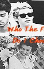 Who The Fuck Do I Choose? (A One Direction Fanfic) by elbieboandgoldilocks