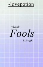 + vkook. fools by -lovepotion