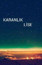 KARANLIK LİSE by Seninkendiyazin