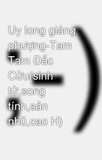 Uy long giáng phượng-Tam Tam Đắc Cửu(sinh tử,song tính,sản nhũ,cao H) by ChiakiM