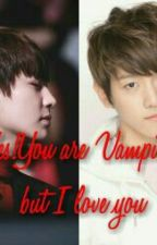 Yes!You are vampire but I love you by chanyeollie_baby