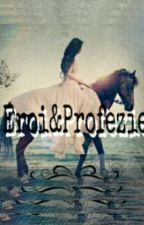Eroi & Profezie by Lady_Castellan