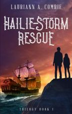 Hailie-Storm: Rescue, Return and Revenge by PirateCaptainZero