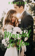 MARRIED TO YOU #Wattys2016 by fedejik