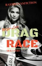 ''Drag Race (GxG)'' - Completed by RastroForeverDeRamos