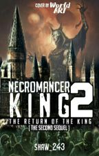 Necromancer King 2 : The Return of The King [Proses Editing] by Shaw243