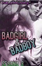 BadGirl & BadBoy ( Sesong 3 ) by isac_elliot_story
