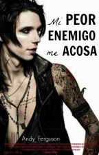 Mi Peor Enemigo Me Acosa (Andy Biersack Y Tú)  by yoongi_park_hope