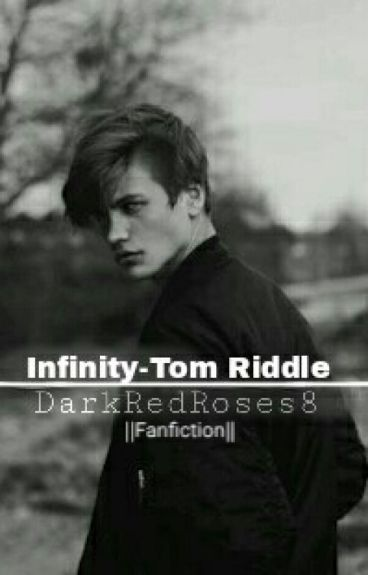 Infinity ∞ Tom Riddle Fanfiction❥