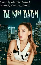 Be My Baby #Wattys2017 by Chrissy_Cornet