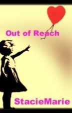 Out of Reach (On Hold) by Stacie_M24