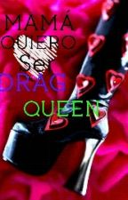 Mamá Quiero Ser Drag Queen by Littlebigirl_