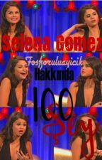 Selena Gomez Hakkında 100 Şey by Selenatorslife_