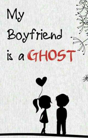 My Boyfriend Is a Ghost