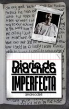 Diario de una chica imperfecta (MHAwards) by AndreaDell