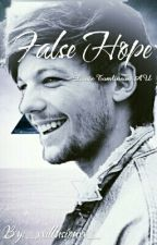 False Hope [Louis Tomlinson AU] by _xxillusionxx_