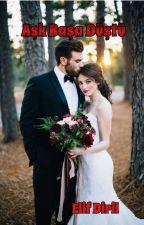 ✴ Aşk Başa Düştü! ✴ Zoraki Evlilik ✴ by elifnur_su