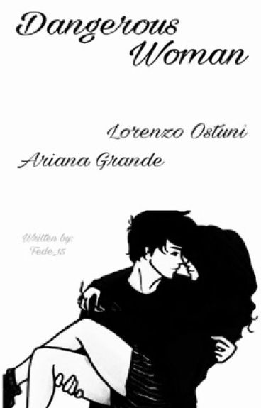 Dangerous Woman || Lorenzo Ostuni