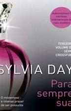 Para sempre sua-Sylvia Day by aneribeiro