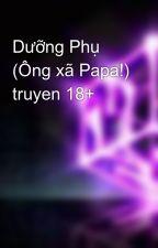 Dưỡng Phụ (Ông xã Papa!) truyen 18+ by Shivaola