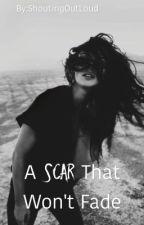 A Scar That Won't Fade by ShoutingOutLoud
