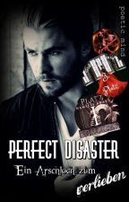 Perfect Disaster I - ein Arschloch zum verlieben by PoeticMind87