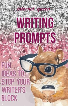 Writing Prompts by _internet_queen_